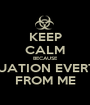 KEEP CALM BECAUSE SITUATION EVERTED FROM ME - Personalised Poster A1 size