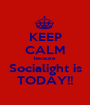 KEEP CALM because Socialight is TODAY!! - Personalised Poster A1 size