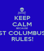 KEEP CALM BECAUSE ST COLUMBUS RULES! - Personalised Poster A1 size