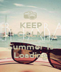 KEEP CALM Because Summer Is Loading - Personalised Poster A1 size