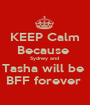 KEEP Calm Because  Sydney and  Tasha will be  BFF forever  - Personalised Poster A1 size