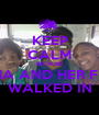 KEEP CALM BECAUSE TABITHA AND HER FRIENDS WALKED IN - Personalised Poster A1 size