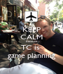KEEP CALM because TC is  game planning - Personalised Poster A1 size