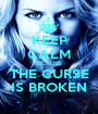 KEEP CALM BECAUSE  THE CURSE IS BROKEN - Personalised Poster A1 size