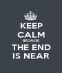 KEEP CALM BECAUSE THE END IS NEAR - Personalised Poster A1 size