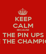 KEEP CALM BECAUSE THE PIN UPS ARE THE CHAMPIONS - Personalised Poster A1 size