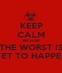 KEEP CALM BECAUSE THE WORST IS YET TO HAPPEN - Personalised Poster A1 size