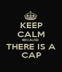 KEEP CALM BECAUSE  THERE IS A CAP - Personalised Poster A1 size