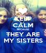 KEEP CALM BECAUSE THEY ARE MY SISTERS - Personalised Poster A1 size