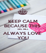 KEEP CALM BECAUSE THIS  GIRL WILL  ALWAYS LOVE  YOU - Personalised Poster A1 size