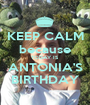 KEEP CALM because TODAY IS ANTONIA'S BIRTHDAY - Personalised Poster A1 size