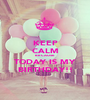 KEEP CALM BECAUSE TODAY IS MY BIRTHDAY!! - Personalised Poster A1 size