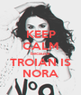 KEEP CALM because TROIAN IS NORA - Personalised Poster A1 size