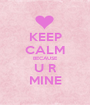 KEEP CALM BECAUSE U R MINE - Personalised Poster A1 size