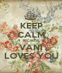 KEEP CALM BECAUSE VANI LOVES YOU - Personalised Poster A1 size
