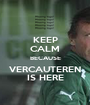 KEEP CALM BECAUSE VERCAUTEREN IS HERE - Personalised Poster A1 size