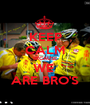 KEEP CALM BECAUSE WE  ARE BRO'S - Personalised Poster A1 size