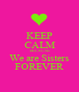 KEEP CALM BECAUSE We are Sisters FOREVER - Personalised Poster A1 size