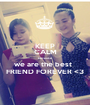 KEEP CALM because we are the best   FRIEND FOREVER <3 - Personalised Poster A1 size