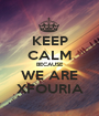 KEEP CALM BECAUSE WE ARE XFOURIA - Personalised Poster A1 size