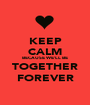 KEEP CALM BECAUSE WE'LL BE TOGETHER FOREVER - Personalised Poster A1 size