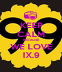 KEEP CALM BECAUSE WE LOVE IX.9 - Personalised Poster A1 size