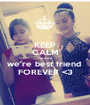 KEEP CALM because we're best friend  FOREVER <3 - Personalised Poster A1 size