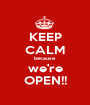 KEEP CALM because we're OPEN!! - Personalised Poster A1 size
