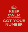 KEEP CALM BECAUSE WE'VE GOT YOUR NUMBER - Personalised Poster A1 size