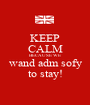 KEEP CALM BECAUSE WE wand adm sofy to stay! - Personalised Poster A1 size