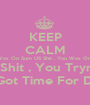 KEEP CALM Because Wen I Was On Sum US Shit , You Was On Sum YOU Shit ! Now Im On Sum ME Shit , You Tryna Start Dat WE Shit ! Aint Nobody Got Time For Dat BULLSHIT ! - Personalised Poster A1 size