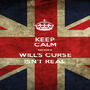 KEEP CALM because  WILL'S CURSE ISN'T REAL - Personalised Poster A1 size