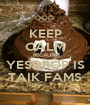 KEEP CALM BECAUSE YESDROP IS TAIK FAMS - Personalised Poster A1 size