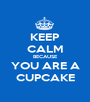 KEEP CALM BECAUSE YOU ARE A CUPCAKE - Personalised Poster A1 size