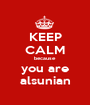 KEEP CALM because you are alsunian - Personalised Poster A1 size