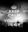 KEEP CALM BECAUSE YOU ARE  İN 6/F - Personalised Poster A1 size