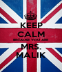 KEEP CALM BECAUSE YOU ARE MRS. MALIK - Personalised Poster A1 size