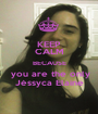 KEEP CALM BECAUSE   you are the only  Jéssyca Elaine - Personalised Poster A1 size