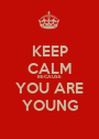 KEEP CALM BECAUSE YOU ARE YOUNG - Personalised Poster A1 size