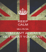 KEEP CALM BECAUSE YOU CAN'T ALWAYS GET WHAT YOU WANT - Personalised Poster A1 size