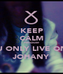 KEEP CALM #Because YOU ONLY LIVE ONCE JOHANY - Personalised Poster A1 size