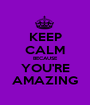 KEEP CALM BECAUSE YOU'RE AMAZING - Personalised Poster A1 size