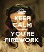 KEEP CALM Because YOU'RE FIREWORK - Personalised Poster A1 size