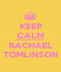 KEEP CALM BECAUSE YOU'RE RACHAEL TOMLINSON - Personalised Poster A1 size