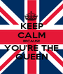 KEEP CALM BECAUSE YOU'RE THE QUEEN - Personalised Poster A1 size