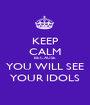 KEEP CALM BECAUSE YOU WILL SEE YOUR IDOLS - Personalised Poster A1 size