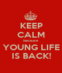 KEEP CALM because YOUNG LIFE IS BACK! - Personalised Poster A1 size