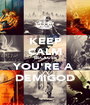 KEEP CALM BECAUSE YOU'RE A  DEMIGOD - Personalised Poster A1 size