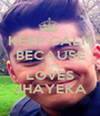 KEEP CALM BECAUSE ZAYN LOVES JHAYEKA - Personalised Poster A1 size