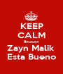 KEEP CALM Because Zayn Malik  Esta Bueno - Personalised Poster A1 size